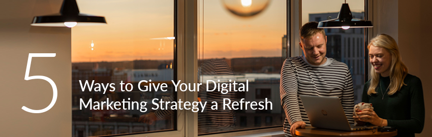 Five Ways to Give Your Digital Marketing Strategy a Refresh