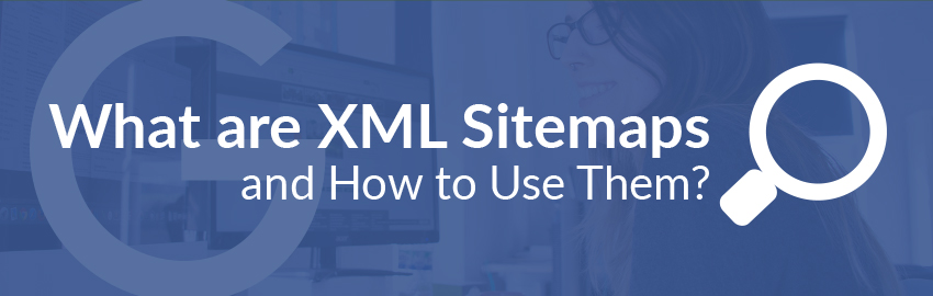 What are XML Sitemaps and How to Use Them?