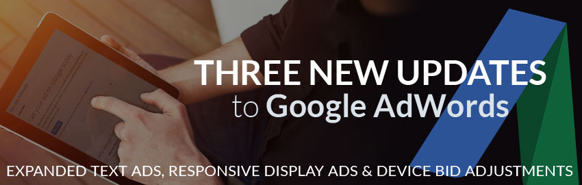 Google AdWords Rolls Out Expanded Text Ads, Responsive Display Ads & Device Bid Adjustments