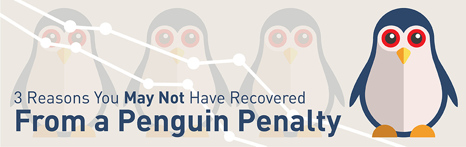 3 Reasons You May Not Have Recovered From a Penguin Penalty