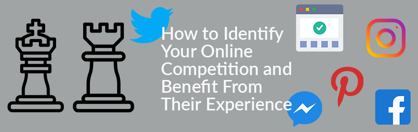How to Identify Your Online Competition and Benefit From Their Experience