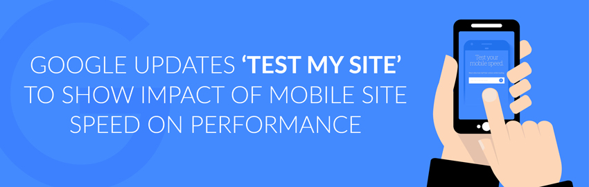 Google Updates 'Test My Site' to Show Impact of Mobile Site Speed on Performance