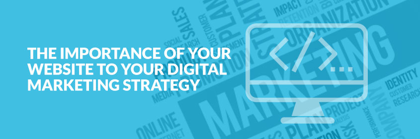The Importance of Your Website to Your Marketing Strategy
