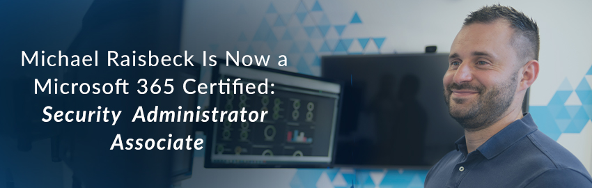 Michael Raisbeck Is Now a Microsoft 365 Certified: Security Administrator Associate