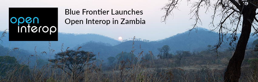 Blue Frontier Launches Open Interop in Zambia