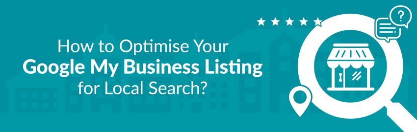 How to Optimise Your Google My Business Listing for Local Search