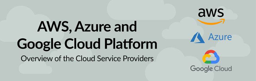 An Overview of the Cloud Providers AWS, Azure and Google Cloud Platform