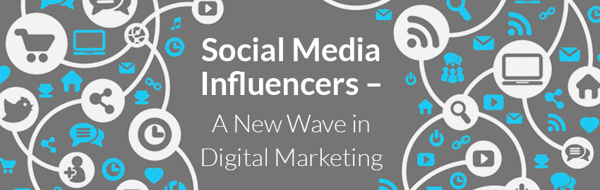 Social Media Influencers – A New Wave in Digital Marketing