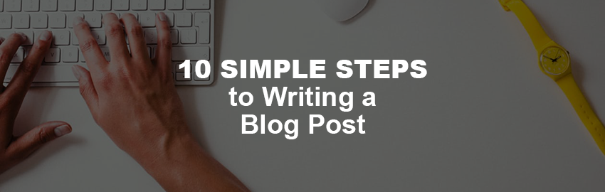 10 Simple Steps to Writing a Blog Post