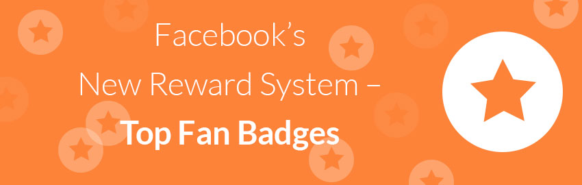 Facebook's New Reward System – Top Fan Badges