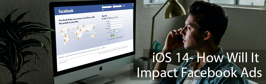 iOS 14 - How Will It Impact Facebook Ads