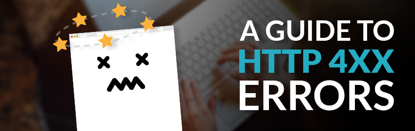 A Guide to HTTP 4XX Errors