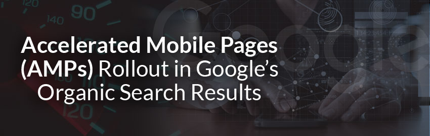 Accelerated Mobile Pages (AMPs) Rollout in Google's Organic Search Results