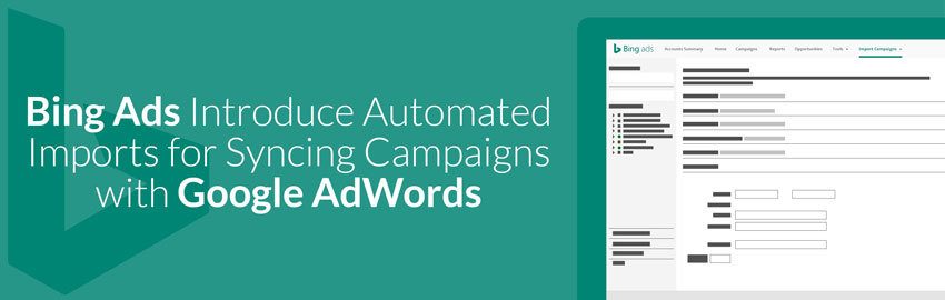 Bing Ads Introduce Automated Imports for Syncing Campaigns with Google AdWords