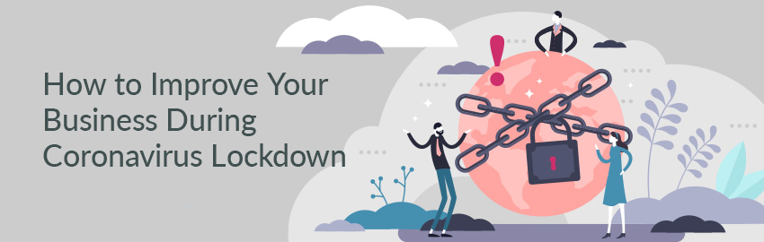 How to Improve Your Business During Coronavirus Lockdown