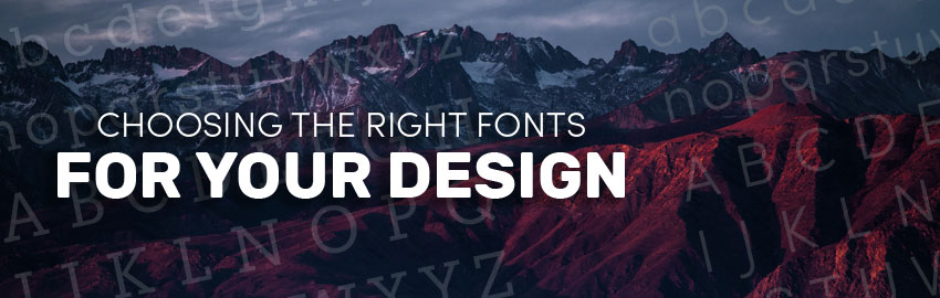 Choosing The Right Fonts For Your Design