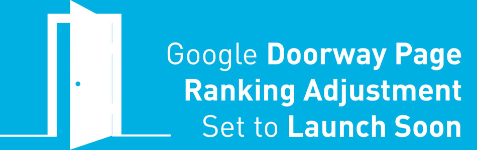 Google Doorway Page Ranking Adjustment Set to Launch Soon