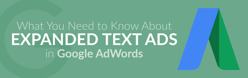 What You Need to Know About Expanded Text Ads in Google AdWords