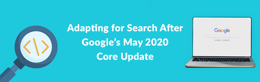 How To Adapt For Search After Google's May 2020 Core Update