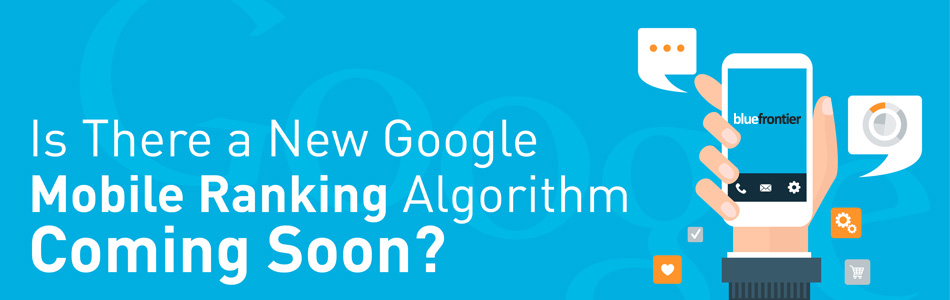 Is There a New Google Mobile Ranking Algorithm Coming Soon?