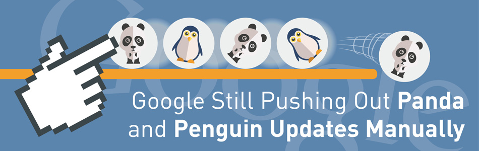 Google Still Pushing Out Panda and Penguin Updates Manually