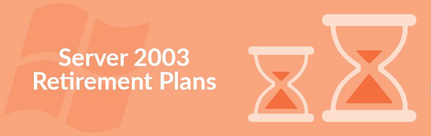 Server 2003 Retirement Plans